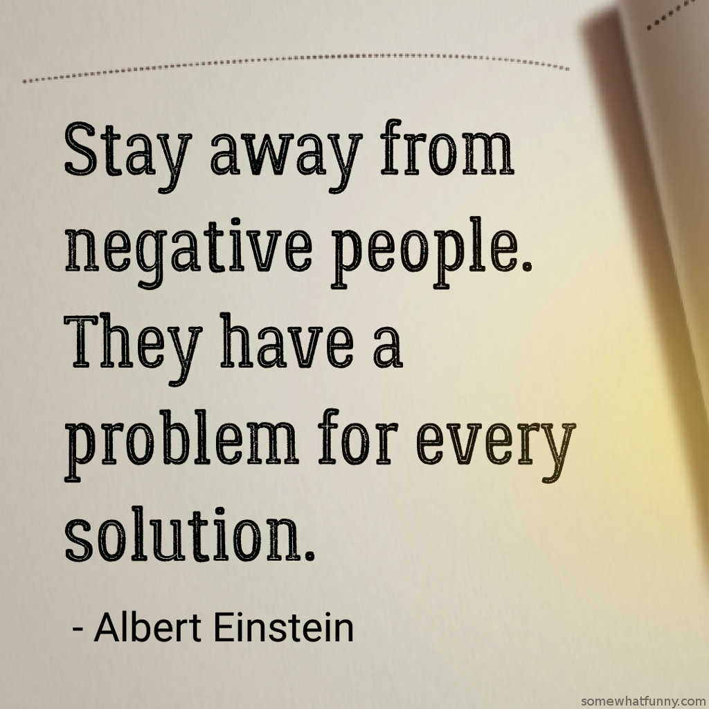Stay away from negative people. They have a problem... (62 ...