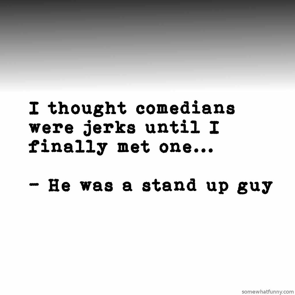 I thought comedians...