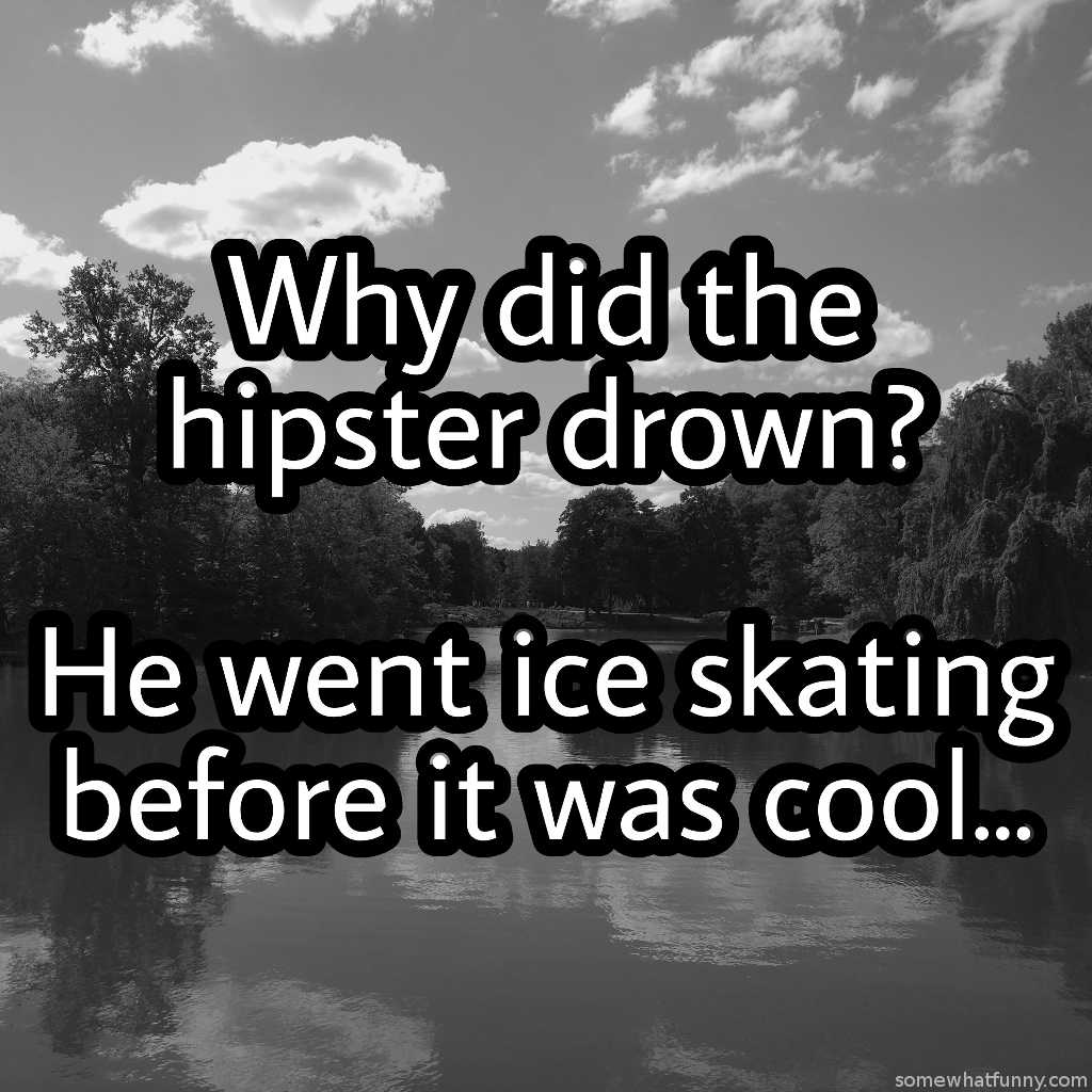 Why did the hipster...