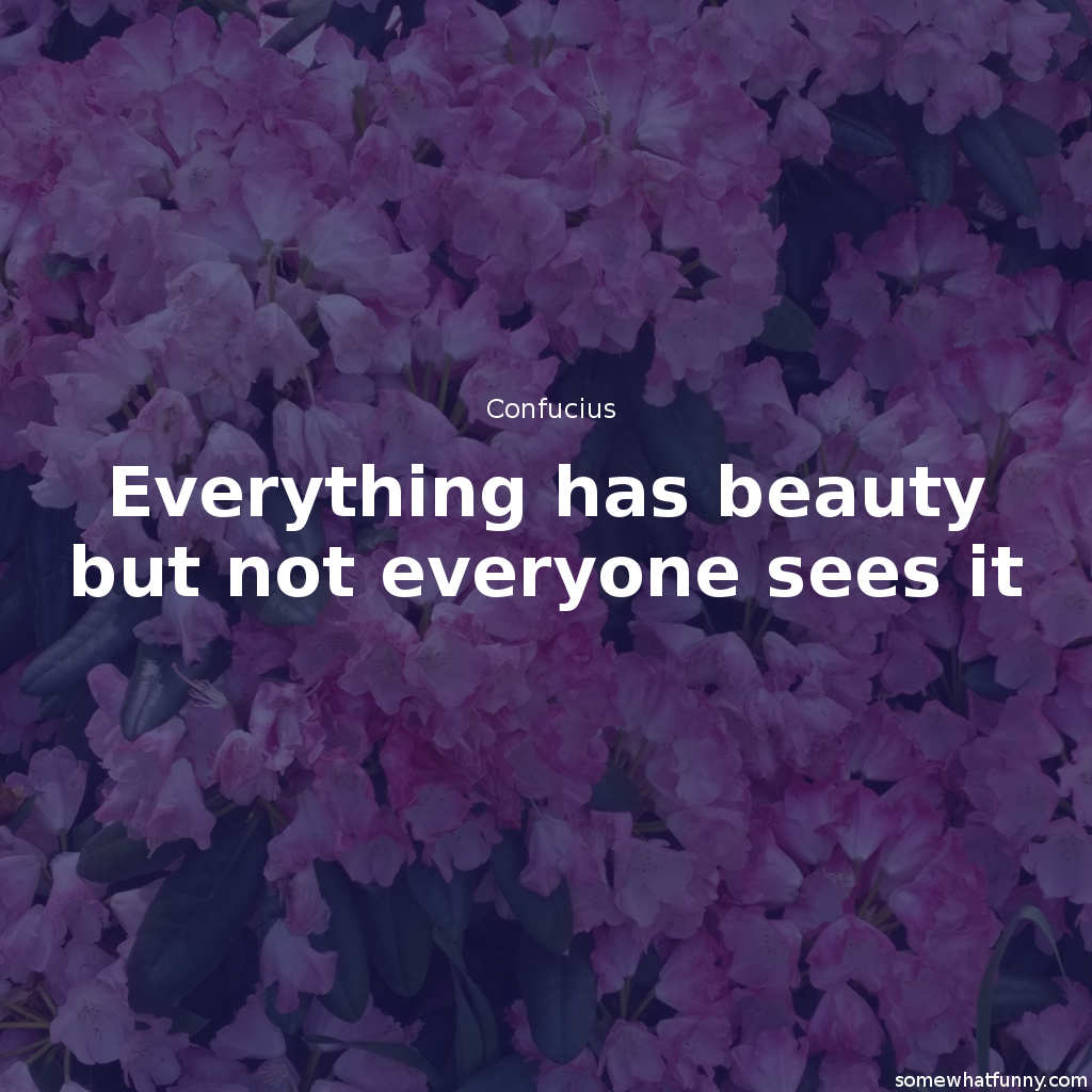 Everything has beaut...