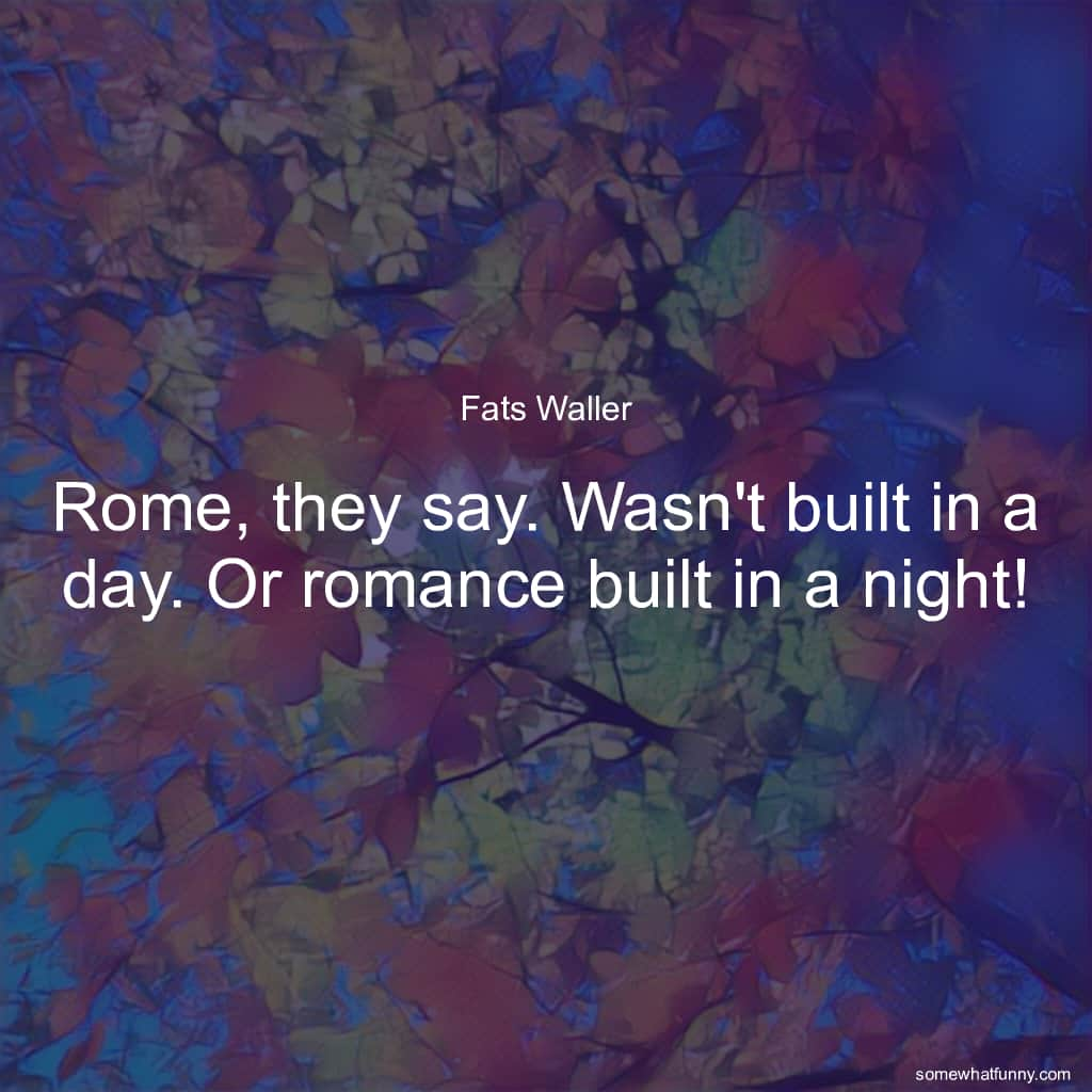 Rome, they say. Wasn...